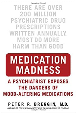 Medication Madness: A Psychiatrist Exposes the Dangers of Mood-Altering Medications 9780312363383