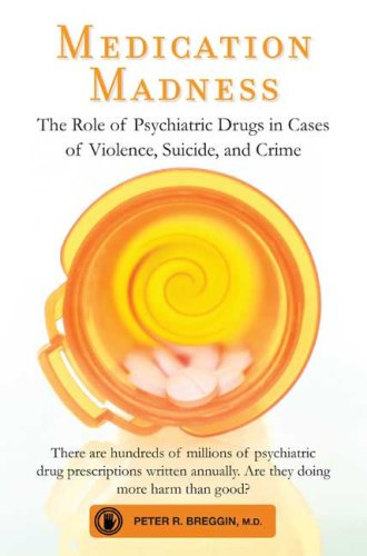 Medication Madness: The Role of Psychiatric Drugs in Cases of Violence, Suicide, and Crime 9780312565503