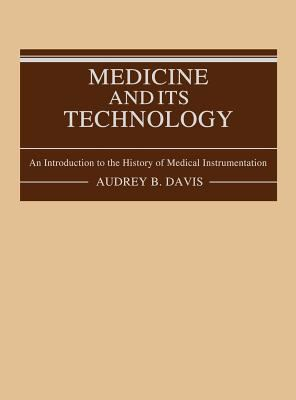Medicine and Its Technology: An Introduction to the History of Medical Instrumentation 9780313228070