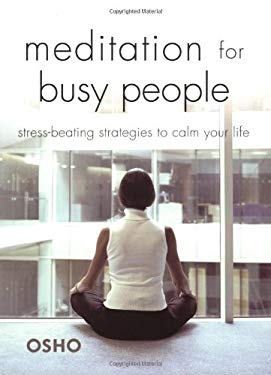 Meditation for Busy People: Stress-Beating Strategies to Calm Your Life 9780312343026