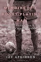 Memoirs of a Rugby-Playing Man: Guts, Glory, and Blood in the World's Greatest Game 13234570