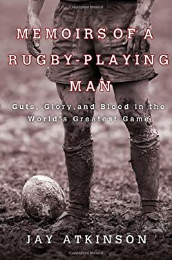 Memoirs of a Rugby-Playing Man: Guts, Glory, and Blood in the World's Greatest Game 9780312547691