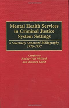 Mental Health Services in Criminal Justice System Settings: A Selectively Annotated Bibliography, 1970-1997 9780313301865