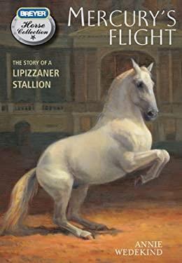 Mercury's Flight: The Story of a Lipizzaner Stallion 9780312384272