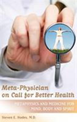 Meta-Physician on Call for Better Health: Metaphysics and Medicine for Mind, Body and Spirit 9780313348396