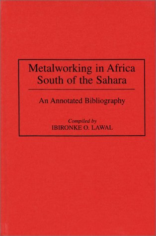 Metalworking in Africa South of the Sahara: An Annotated Bibliography 9780313293245