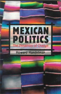 Mexican Politics: The Dynamics of Change 9780312101541