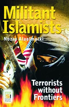 Militant Islamists: Terrorists Without Frontiers 9780313372216
