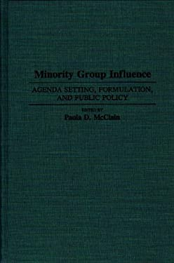 Minority Group Influence Minority Group Influence: Agenda Setting, Formulation, and Public Policy Agenda Setting, Formulation, and Public Policy 9780313290367