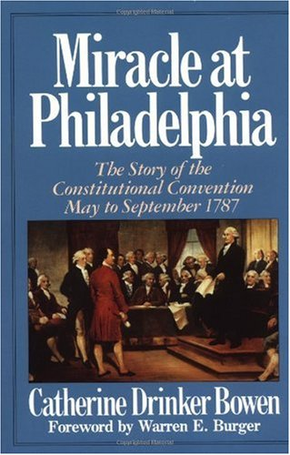 Miracle at Philadelphia: The Story of the Constitutional Convention May - September 1787 9780316103985