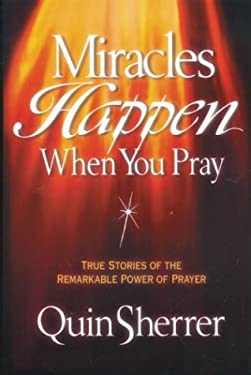 Miracles Happen When You Pray: True Stories of the Remarkable Power of Prayer 9780310209973