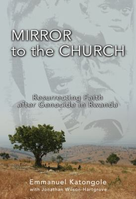 Mirror to the Church: Resurrecting Faith After Genocide in Rwanda 9780310284895
