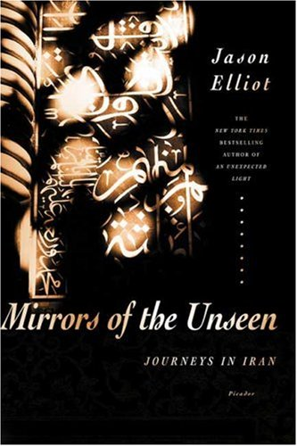 Mirrors of the Unseen: Journeys in Iran 9780312427337