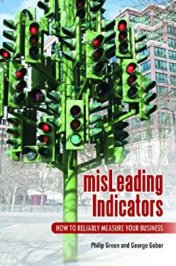 MisLeading Indicators: How to Reliably Measure Your Business 9780313395956