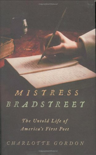 Mistress Bradstreet: The Untold Life of America's First Poet 9780316169042