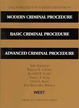 Modern Criminal Procedure, Basic Criminal Procedure, Advanced Criminal Procedure, 13th, 2012 Supplement 9780314281241