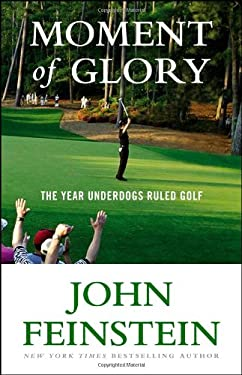 Moment of Glory: The Year Underdogs Ruled Golf 9780316025317