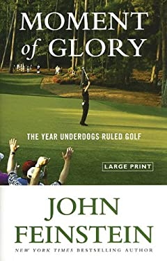Moment of Glory: The Year Underdogs Ruled Golf 9780316085090