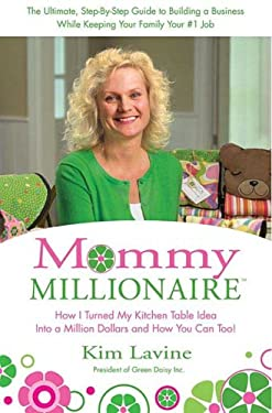 Mommy Millionaire: How I Turned My Kitchen Table Idea Into a Million Dollars and How You Can, Too! 9780312354572