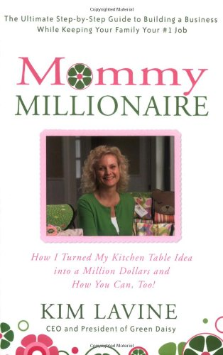 Mommy Millionaire: How I Turned My Kitchen Table Idea Into a Million Dollars and How You Can, Too! 9780312354718