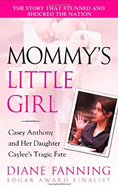 Mommy's Little Girl: Casey Anthony and Her Daughter Caylee's Tragic Fate 9780312365141