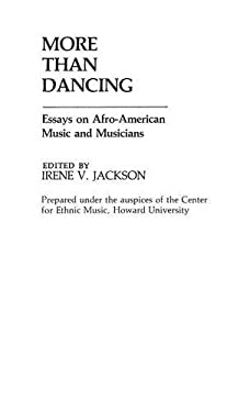 More Than Dancing: Essays on Afro-American Music and Musicians 9780313245541