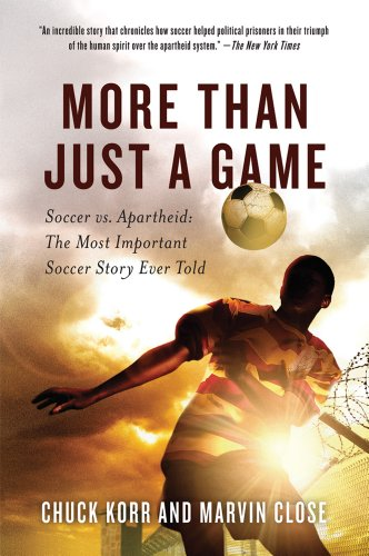 More Than Just a Game: Soccer vs. Apartheid: The Most Important Soccer Story Ever Told 9780312607166