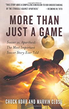 More Than Just a Game: Soccer vs. Apartheid: The Most Important Soccer Story Ever Told 9780312596170