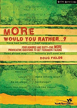 More Would You Rather?: Four Hundred and Sixty-Five More Provocative Questions to Get Teenagers Talking 9780310264583