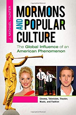 Mormons and Popular Culture [2 Volumes]: The Global Influence of an American Phenomenon 9780313391675