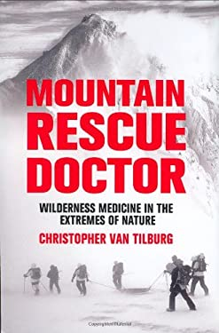 Mountain Rescue Doctor: Wilderness Medicine in the Extremes of Nature 9780312358877
