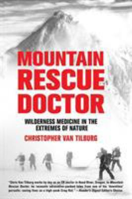 Mountain Rescue Doctor: Wilderness Medicine in the Extremes of Nature 9780312358884