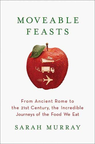 Moveable Feasts: From Ancient Rome to the 21st Century, the Incredible Journeys of the Food We Eat 9780312355357