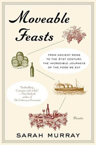 Moveable Feasts: From Ancient Rome to the 21st Century, the Incredible Journeys of the Food We Eat 9780312428143