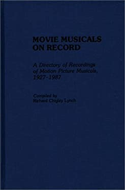 Movie Musicals on Record: A Directory of Recordings of Motion Picture Musicals, 1927-1987 9780313265402