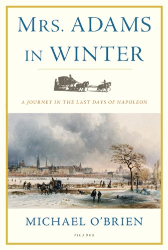 Mrs. Adams in Winter: A Journey in the Last Days of Napoleon 9780312681142
