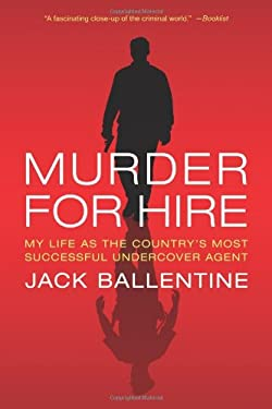 Murder for Hire: My Life as the Country's Most Successful Undercover Agent 9780312384524