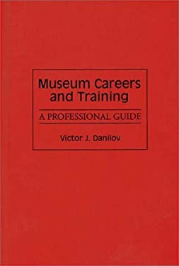 Museum Careers and Training: A Professional Guide 9780313281051