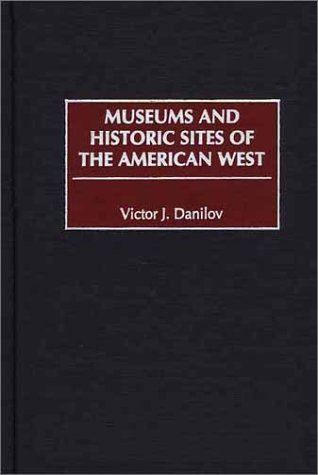 Museums and Historic Sites of the American West 9780313309083