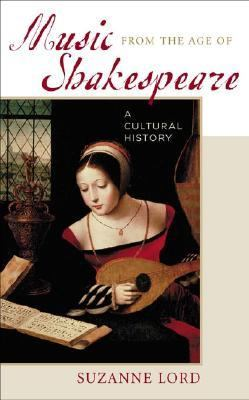 Music from the Age of Shakespeare: A Cultural History 9780313317132