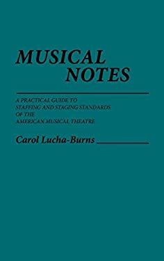 Musical Notes: A Practical Guide to Staffing and Staging Standards of the American Musical Theater 9780313246487