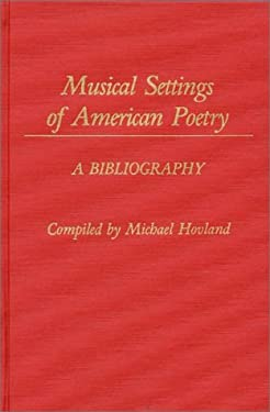 Musical Settings of American Poetry: A Bibliography 9780313229381