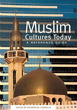 Muslim Cultures Today: A Reference Guide 9780313323867