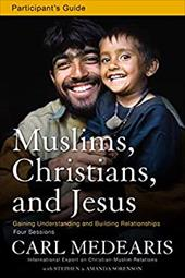 Muslims, Christians, and Jesus: Gaining Understanding and Building Relationships