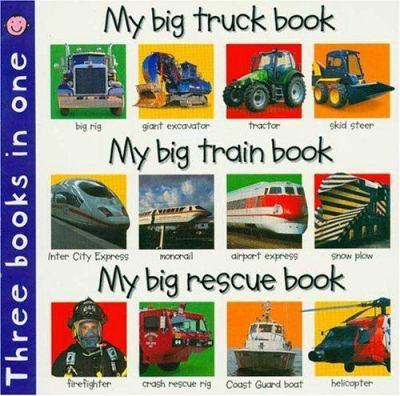My Big Truck Book/My Big Train Book/My Big Rescue Book: Three Books in One 9780312495619