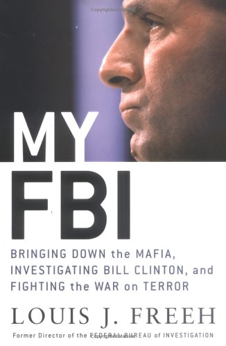 My FBI: Bringing Down the Mafia, Investigating Bill Clinton, and Fighting the War on Terror 9780312321895