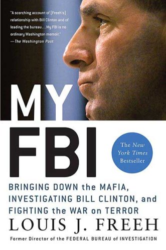 My FBI: Bringing Down the Mafia, Investigating Bill Clinton, and Fighting the War on Terror 9780312321901