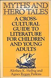 Myths and Hero Tales: A Cross-Cultural Guide to Literature for Children and Young Adults - Helbig, Alethea K. / Perkins, Agnes Regan