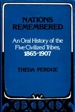 Nations Remembered: An Oral History of the Five Civilized Tribes, 1865-1907 9780313220975