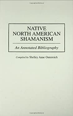 Native North American Shamanism: An Annotated Bibliography 9780313301681